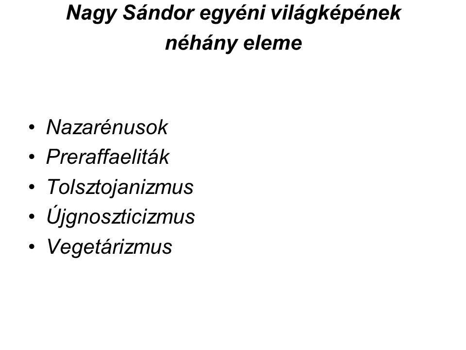 Nagy Sándor egyéni világképének néhány eleme Nazarénusok Preraffaeliták Tolsztojanizmus Újgnoszticizmus Vegetárizmus