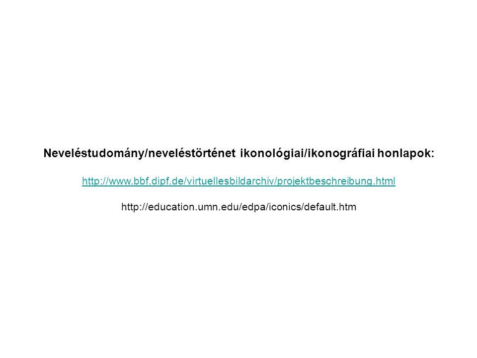 Neveléstudomány/neveléstörténet ikonológiai/ikonográfiai honlapok: http://www.bbf.dipf.de/virtuellesbildarchiv/projektbeschreibung.html http://education.umn.edu/edpa/iconics/default.htm