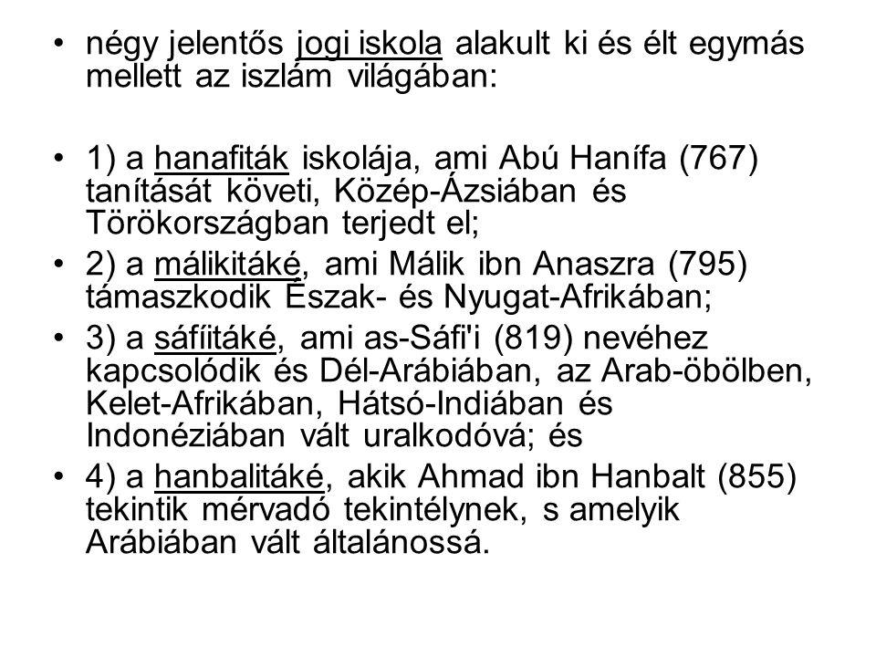 négy jelentős jogi iskola alakult ki és élt egymás mellett az iszlám világában: 1) a hanafiták iskolája, ami Abú Hanífa (767) tanítását követi, Közép-