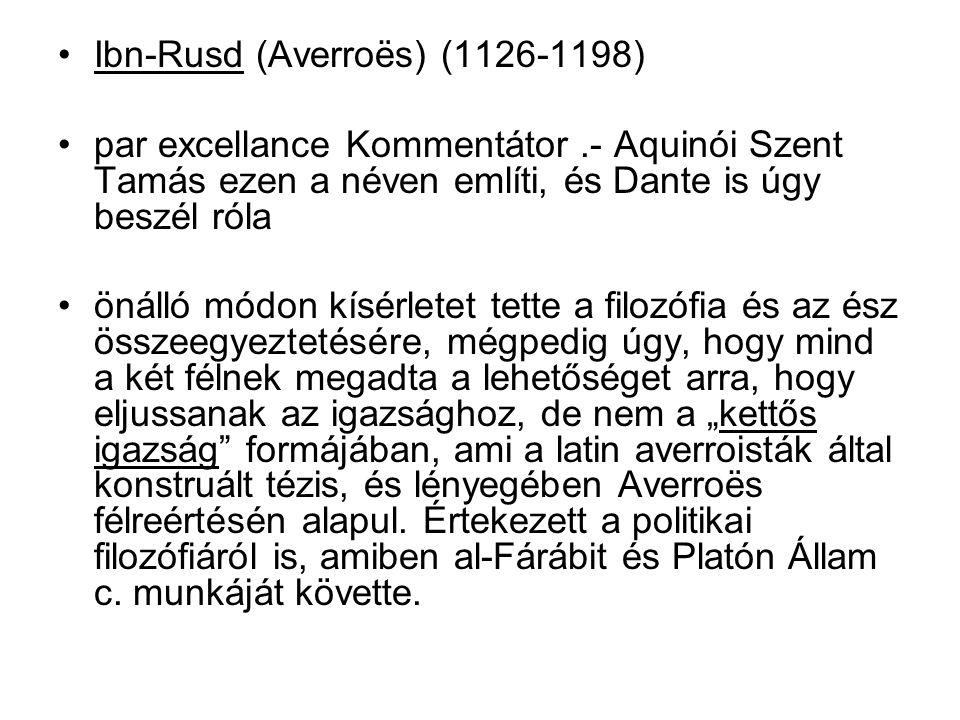 Ibn-Rusd (Averroës) (1126-1198) par excellance Kommentátor.- Aquinói Szent Tamás ezen a néven említi, és Dante is úgy beszél róla önálló módon kísérle