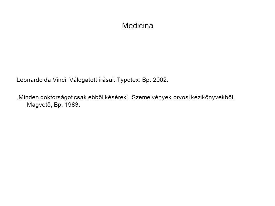 """Medicina Leonardo da Vinci: Válogatott írásai. Typotex. Bp. 2002. """"Minden doktorságot csak ebből késérek"""". Szemelvények orvosi kézikönyvekből. Magvető"""