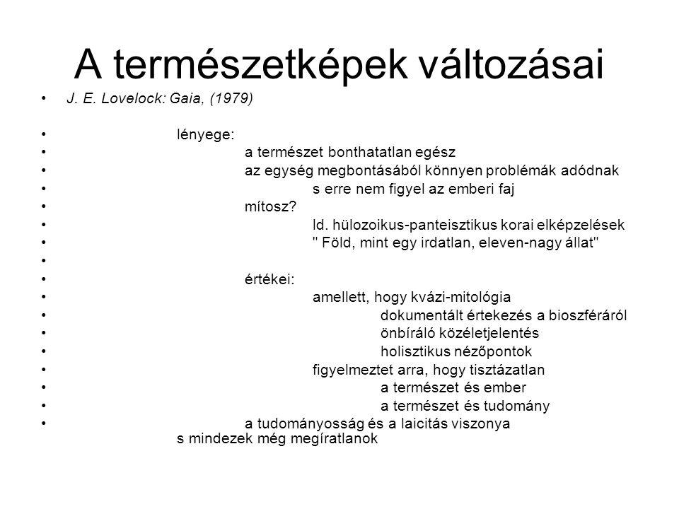 A természetképek változásai J. E. Lovelock: Gaia, (1979) lényege: a természet bonthatatlan egész az egység megbontásából könnyen problémák adódnak s e