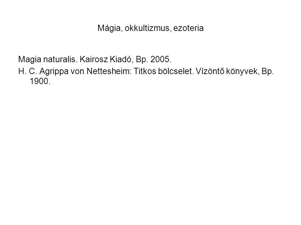 Mágia, okkultizmus, ezoteria Magia naturalis. Kairosz Kiadó, Bp. 2005. H. C. Agrippa von Nettesheim: Titkos bölcselet. Vízöntő könyvek, Bp. 1900.