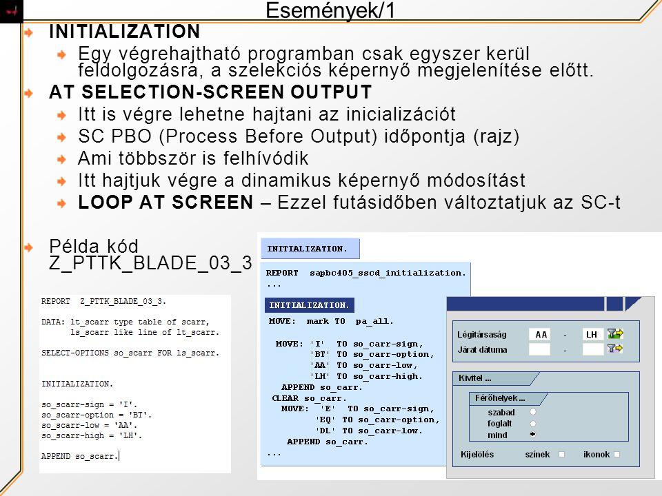 Események/1 INITIALIZATION Egy végrehajtható programban csak egyszer kerül feldolgozásra, a szelekciós képernyő megjelenítése előtt. AT SELECTION-SCRE