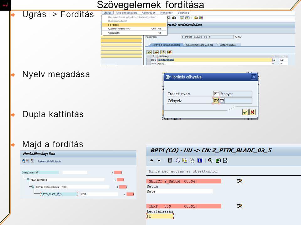 Szövegelemek fordítása Ugrás -> Fordítás Nyelv megadása Dupla kattintás Majd a fordítás