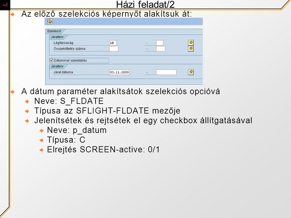 Házi feladat/2 Az előző szelekciós képernyőt alakítsuk át: A dátum paraméter alakítsátok szelekciós opcióvá Neve: S_FLDATE Típusa az SFLIGHT-FLDATE me