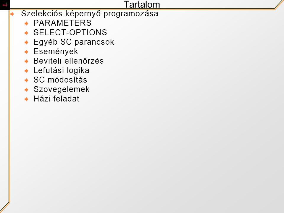 Tartalom Szelekciós képernyő programozása PARAMETERS SELECT-OPTIONS Egyéb SC parancsok Események Beviteli ellenőrzés Lefutási logika SC módosítás Szöv