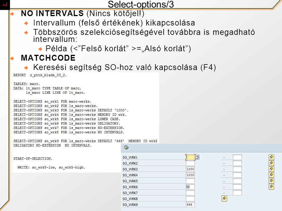Select-options/3 NO INTERVALS (Nincs kötőjel!) Intervallum (felső értékének) kikapcsolása Többszörös szelekciósegítségével továbbra is megadható inter