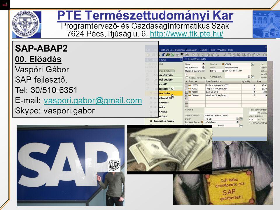 PTE Természettudományi Kar Programtervező- és GazdaságInformatikus Szak 7624 Pécs, Ifjúság u. 6. http://www.ttk.pte.hu/http://www.ttk.pte.hu/ SAP-ABAP