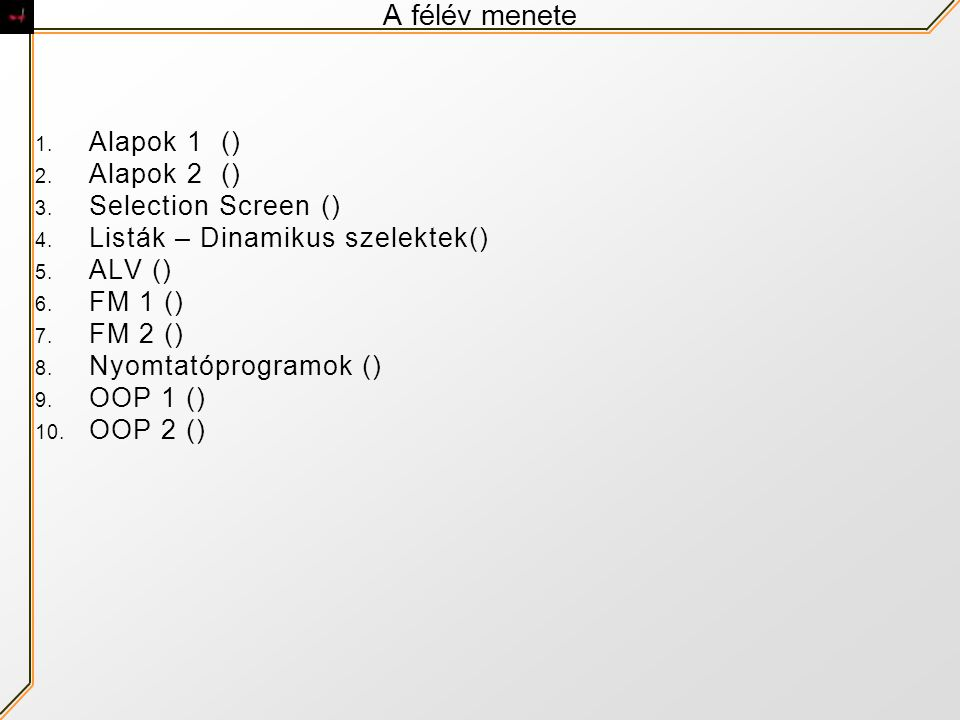 A félév menete 1.Alapok 1 () 2. Alapok 2 () 3. Selection Screen () 4.