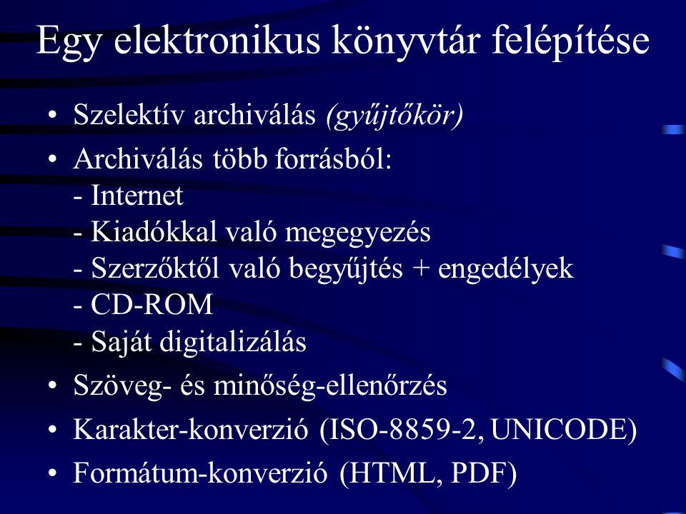 Egy elektronikus könyvtár felépítése Szelektív archiválás (gyűjtőkör) Archiválás több forrásból: - Internet - Kiadókkal való megegyezés - Szerzőktől v