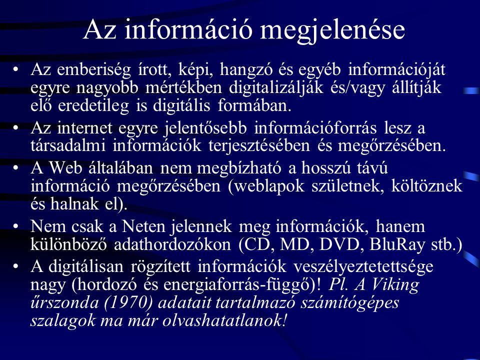 Az információ megjelenése Az emberiség írott, képi, hangzó és egyéb információját egyre nagyobb mértékben digitalizálják és/vagy állítják elő eredetil