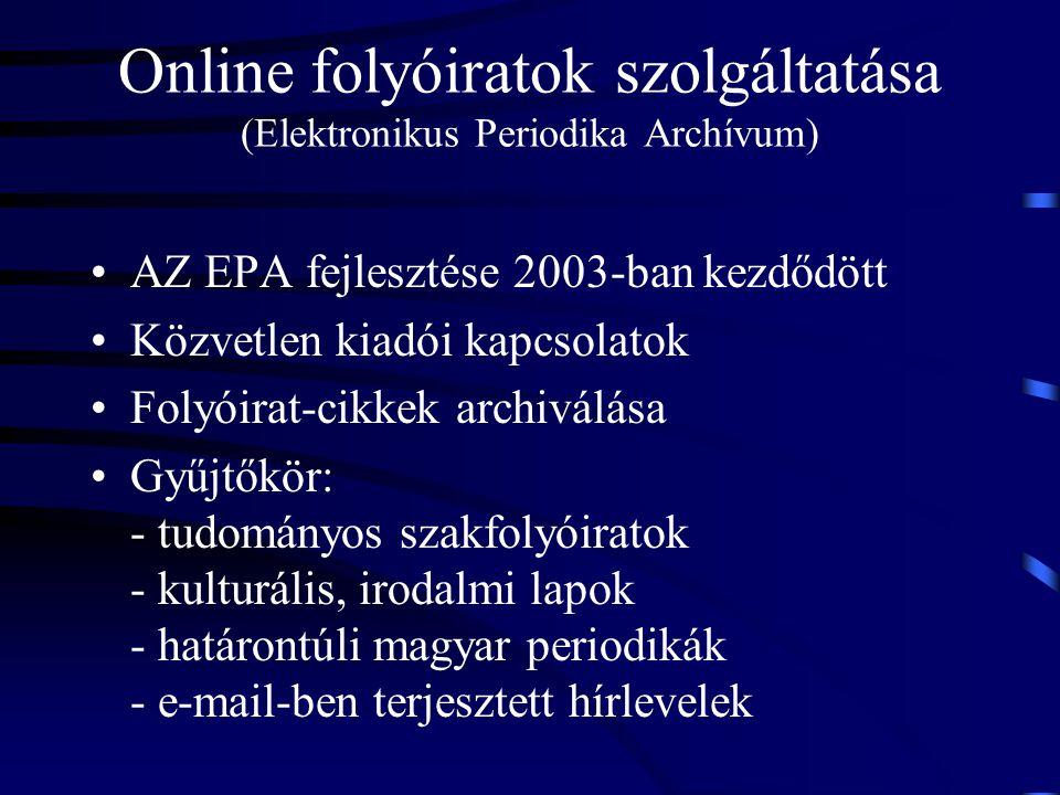 Online folyóiratok szolgáltatása (Elektronikus Periodika Archívum) AZ EPA fejlesztése 2003-ban kezdődött Közvetlen kiadói kapcsolatok Folyóirat-cikkek