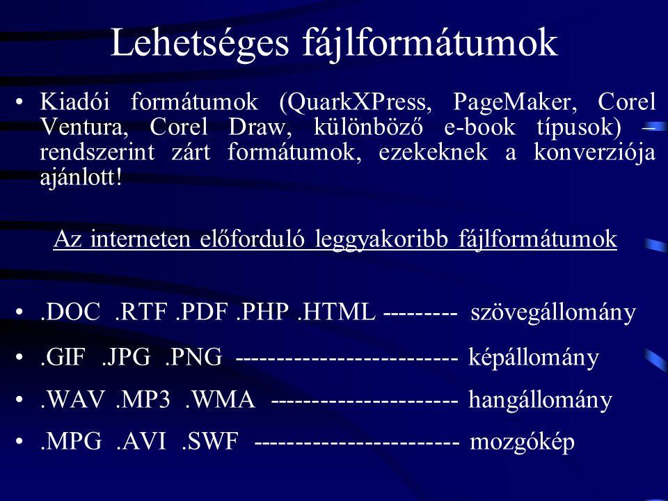 Lehetséges fájlformátumok Kiadói formátumok (QuarkXPress, PageMaker, Corel Ventura, Corel Draw, különböző e-book típusok) – rendszerint zárt formátumo