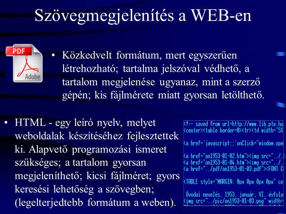Szövegmegjelenítés a WEB-en Közkedvelt formátum, mert egyszerűen létrehozható; tartalma jelszóval védhető, a tartalom megjelenése ugyanaz, mint a szer