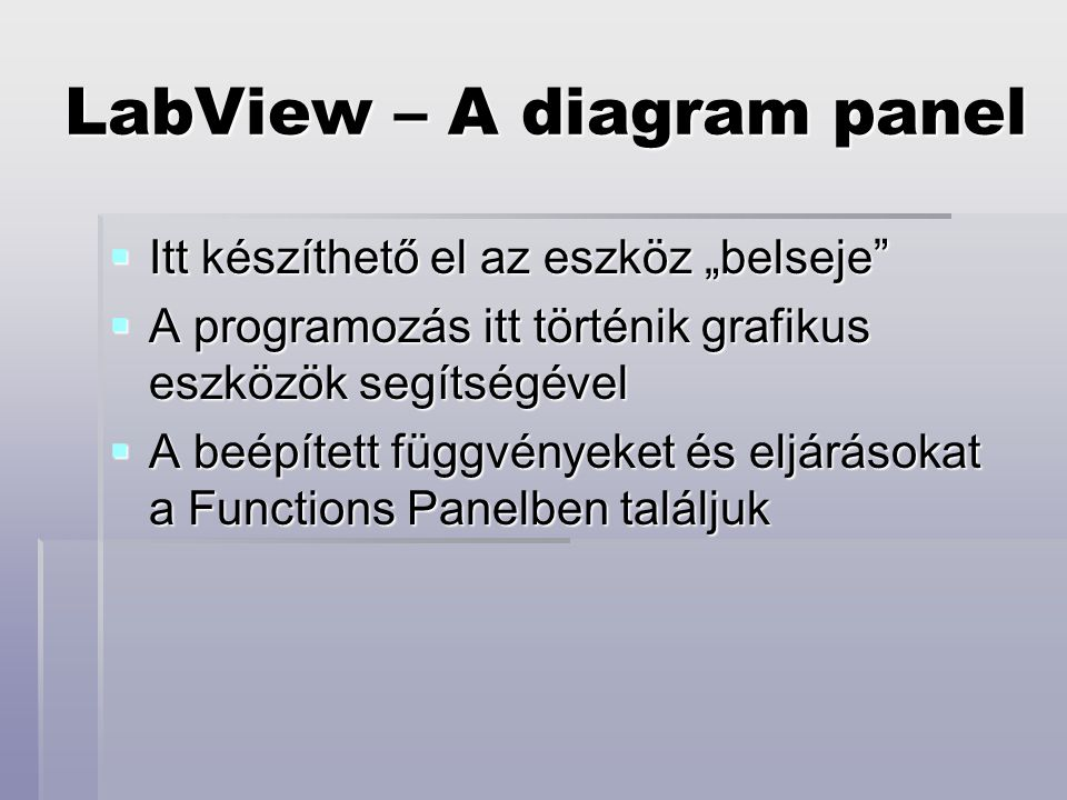 """LabView – A diagram panel  Itt készíthető el az eszköz """"belseje  A programozás itt történik grafikus eszközök segítségével  A beépített függvényeket és eljárásokat a Functions Panelben találjuk"""
