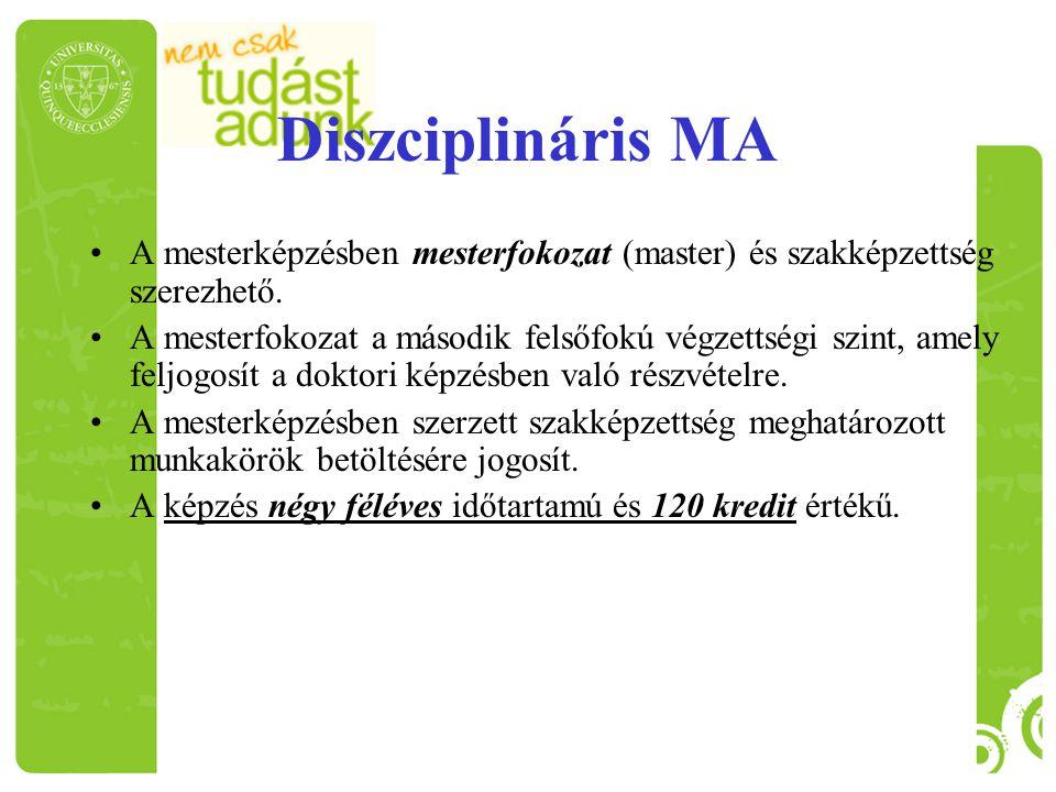 Diszciplináris MA A mesterképzésben mesterfokozat (master) és szakképzettség szerezhető. A mesterfokozat a második felsőfokú végzettségi szint, amely
