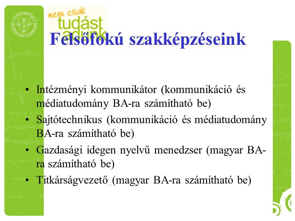 Felsőfokú szakképzéseink Intézményi kommunikátor (kommunikáció és médiatudomány BA-ra számítható be) Sajtótechnikus (kommunikáció és médiatudomány BA-