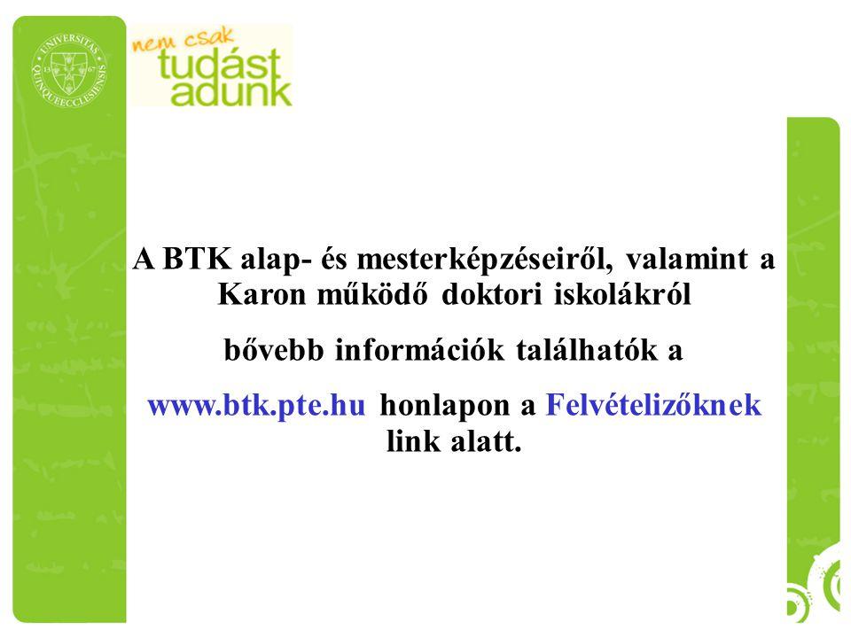Várjuk a PTE-re az Önök diákjait! A BTK alap- és mesterképzéseiről, valamint a Karon működő doktori iskolákról bővebb információk találhatók a www.btk