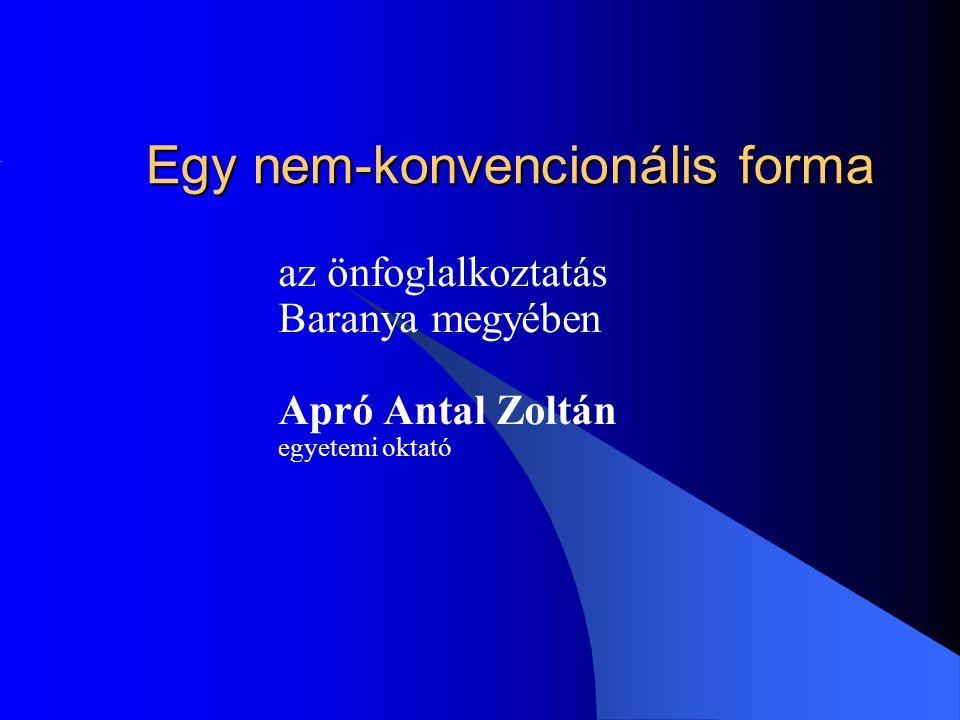 Egy nem-konvencionális forma az önfoglalkoztatás Baranya megyében Apró Antal Zoltán egyetemi oktató