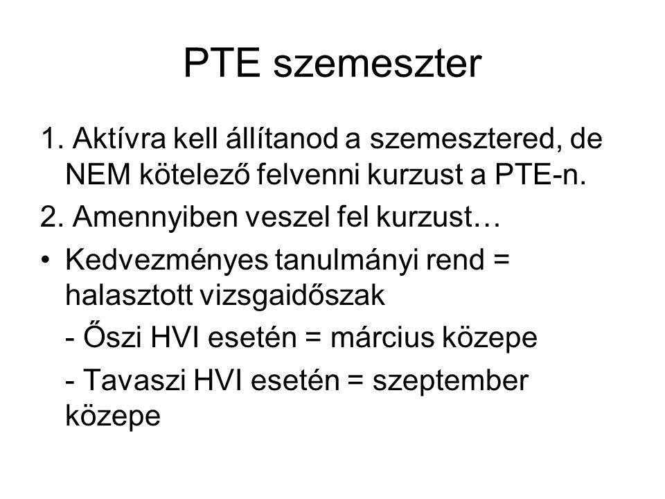 PTE szemeszter 1. Aktívra kell állítanod a szemesztered, de NEM kötelező felvenni kurzust a PTE-n. 2. Amennyiben veszel fel kurzust… Kedvezményes tanu