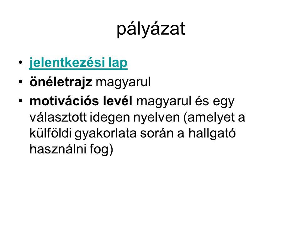 pályázat jelentkezési lap önéletrajz magyarul motivációs levél magyarul és egy választott idegen nyelven (amelyet a külföldi gyakorlata során a hallga