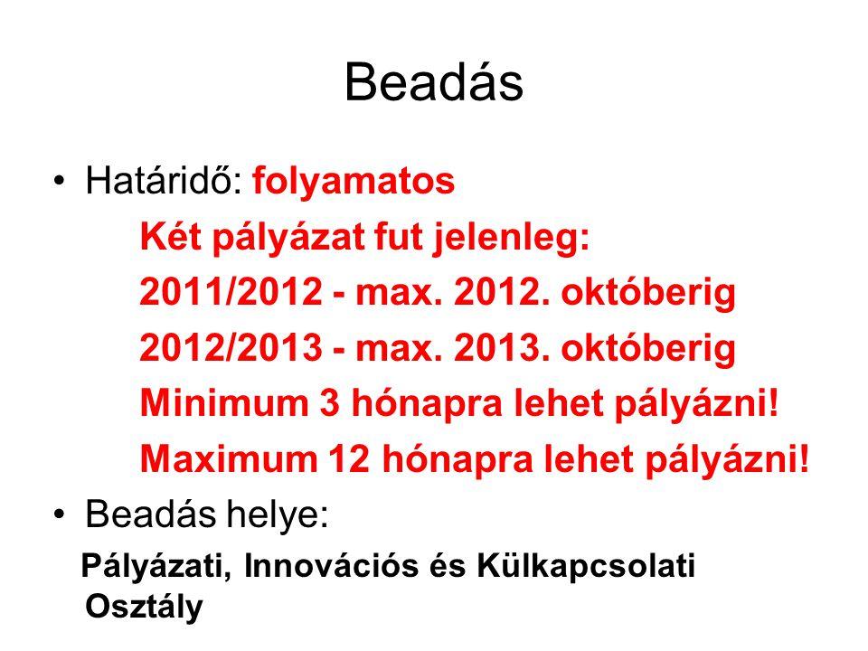 Beadás Határidő: folyamatos Két pályázat fut jelenleg: 2011/2012 - max. 2012. októberig 2012/2013 - max. 2013. októberig Minimum 3 hónapra lehet pályá