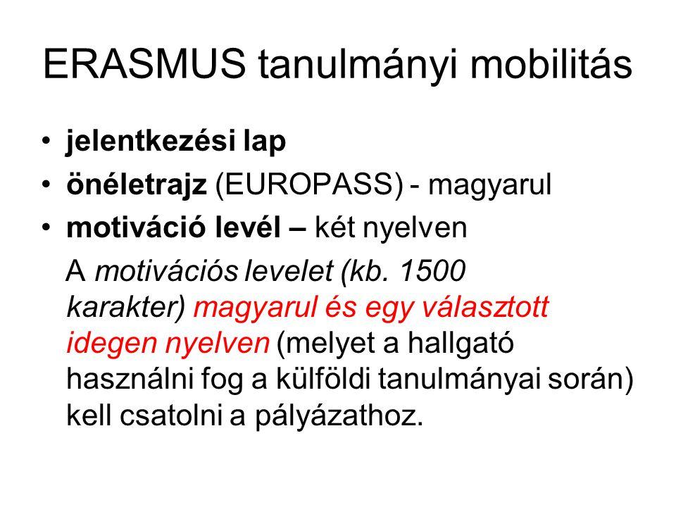 ERASMUS tanulmányi mobilitás jelentkezési lap önéletrajz (EUROPASS) - magyarul motiváció levél – két nyelven A motivációs levelet (kb. 1500 karakter)