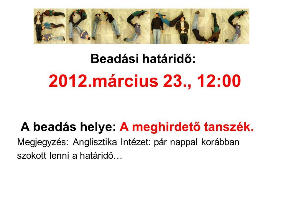 Beadási határidő: 2012.március 23., 12:00 A beadás helye: A meghirdető tanszék. Megjegyzés: Anglisztika Intézet: pár nappal korábban szokott lenni a h