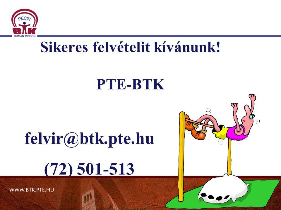 Sikeres felvételit kívánunk! PTE-BTK felvir@btk.pte.hu (72) 501-513