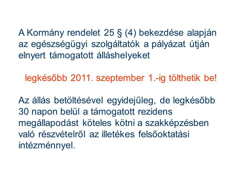A Kormány rendelet 25 § (4) bekezdése alapján az egészségügyi szolgáltatók a pályázat útján elnyert támogatott álláshelyeket legkésőbb 2011. szeptembe