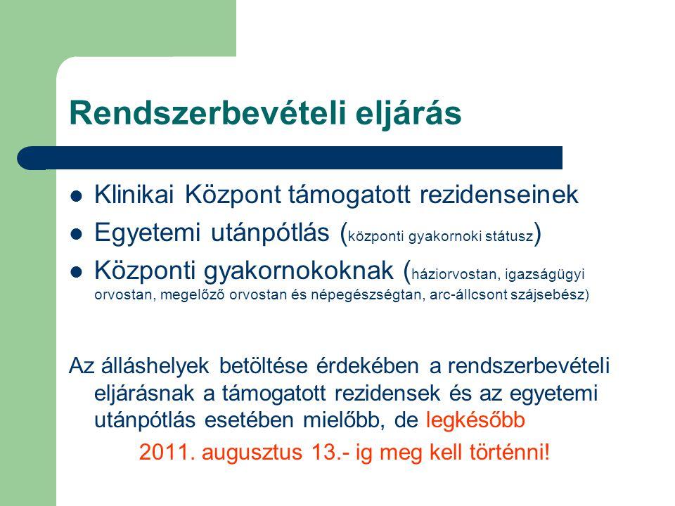 Rendszerbevételi eljárás Klinikai Központ támogatott rezidenseinek Egyetemi utánpótlás ( központi gyakornoki státusz ) Központi gyakornokoknak ( házio