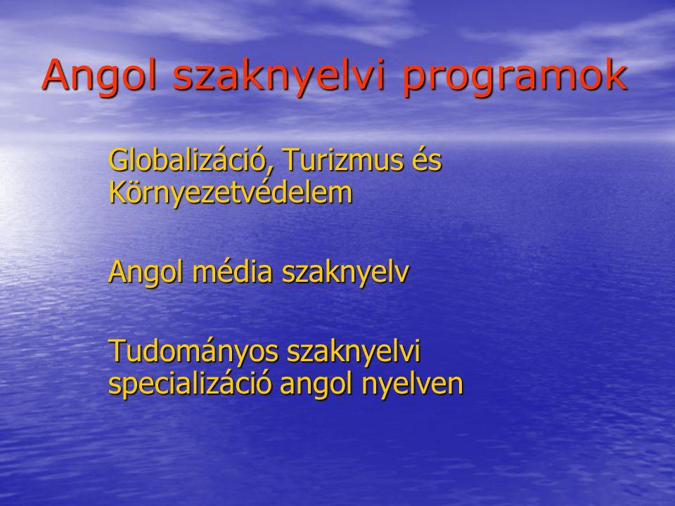 Angol szaknyelvi programok Globalizáció, Turizmus és Környezetvédelem Angol média szaknyelv Tudományos szaknyelvi specializáció angol nyelven