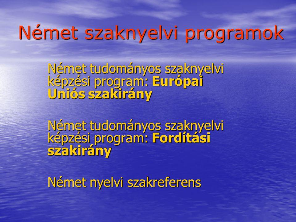 Német szaknyelvi programok Német tudományos szaknyelvi képzési program: Európai Uniós szakirány Német tudományos szaknyelvi képzési program: Fordítási