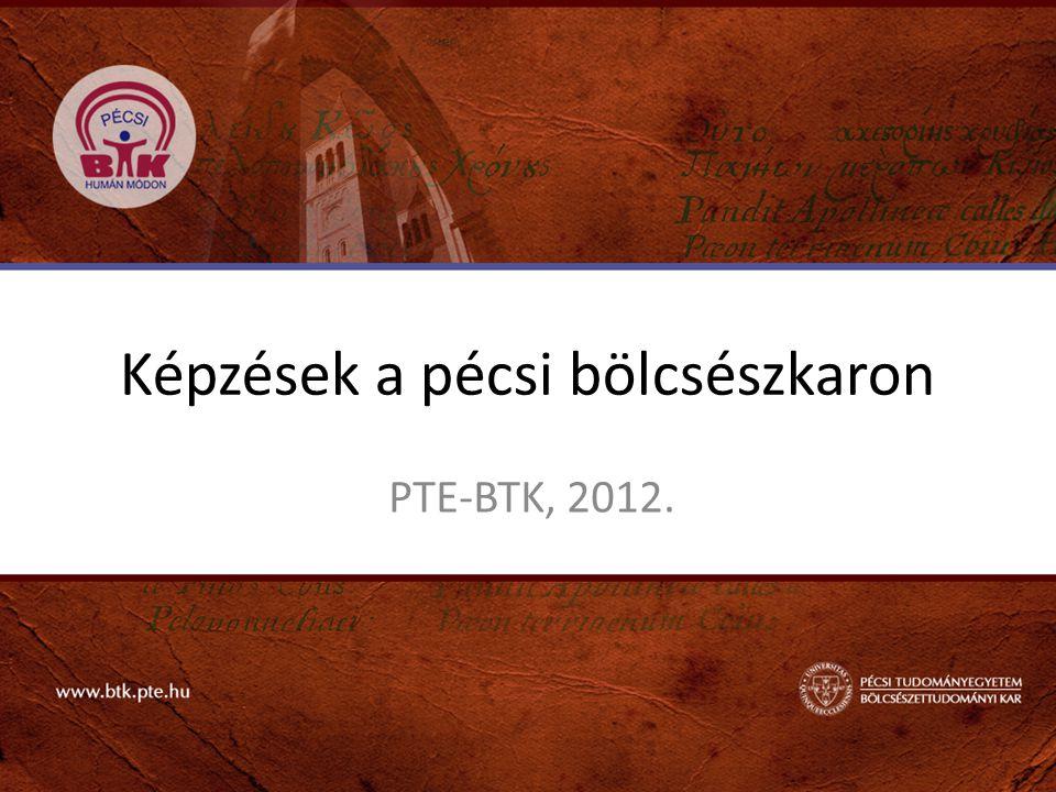 Képzések a pécsi bölcsészkaron PTE-BTK, 2012.