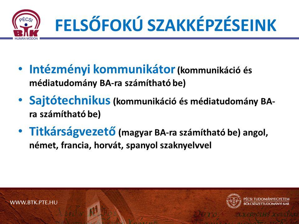 FELSŐFOKÚ SZAKKÉPZÉSEINK Intézményi kommunikátor (kommunikáció és médiatudomány BA-ra számítható be) Sajtótechnikus (kommunikáció és médiatudomány BA- ra számítható be) Titkárságvezető (magyar BA-ra számítható be) angol, német, francia, horvát, spanyol szaknyelvvel