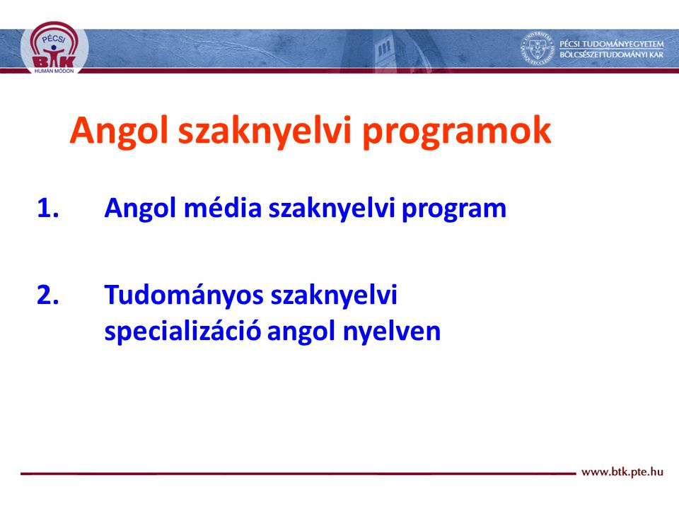 Angol szaknyelvi programok 1.Angol média szaknyelvi program 2.Tudományos szaknyelvi specializáció angol nyelven