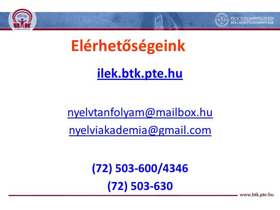 Elérhetőségeink ilek.btk.pte.hu nyelvtanfolyam@mailbox.hu nyelviakademia@gmail.com (72) 503-600/4346 (72) 503-630