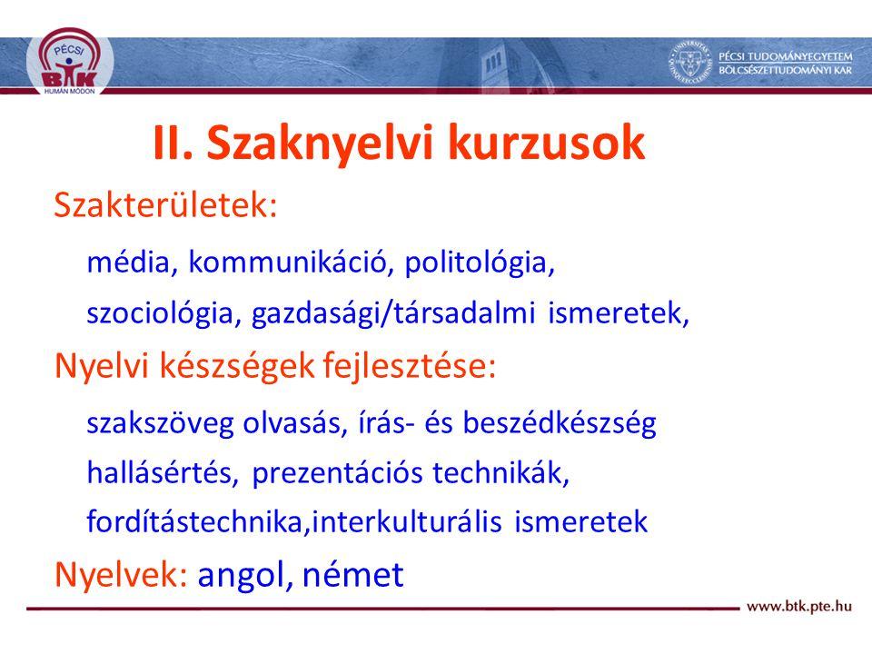 II. Szaknyelvi kurzusok Szakterületek: média, kommunikáció, politológia, szociológia, gazdasági/társadalmi ismeretek, Nyelvi készségek fejlesztése: sz