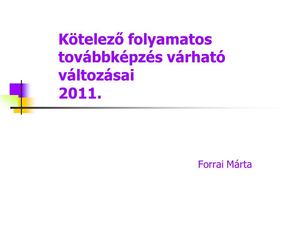 Kötelező folyamatos továbbképzés várható változásai 2011. Forrai Márta