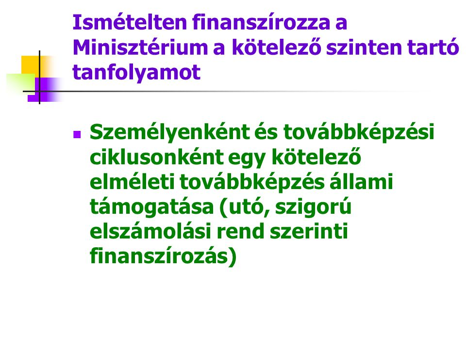 Ismételten finanszírozza a Minisztérium a kötelező szinten tartó tanfolyamot Személyenként és továbbképzési ciklusonként egy kötelező elméleti továbbképzés állami támogatása (utó, szigorú elszámolási rend szerinti finanszírozás)