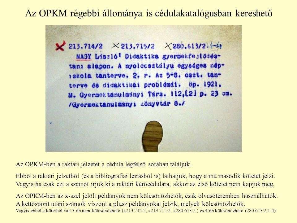 Az OPKM régebbi állománya is cédulakatalógusban kereshető Az OPKM-ben a raktári jelzetet a cédula legfelső sorában találjuk.
