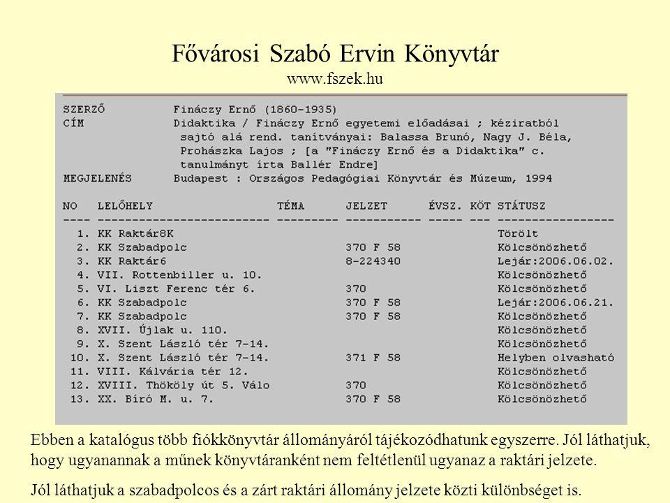 Fővárosi Szabó Ervin Könyvtár www.fszek.hu Ebben a katalógus több fiókkönyvtár állományáról tájékozódhatunk egyszerre.