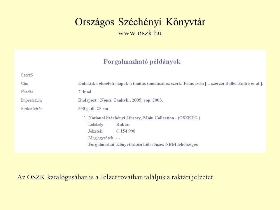 Országos Széchényi Könyvtár www.oszk.hu Az OSZK katalógusában is a Jelzet rovatban találjuk a raktári jelzetet.