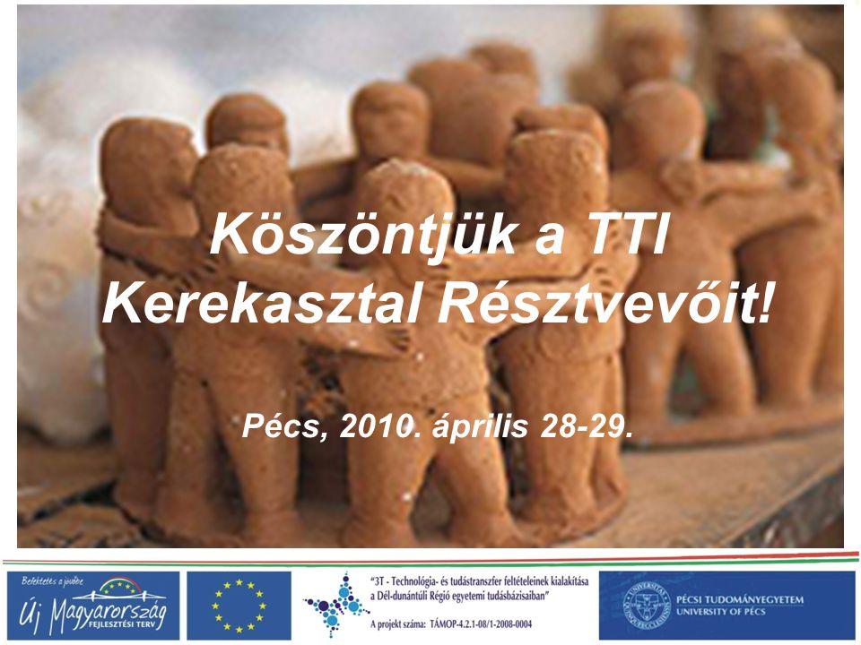Köszöntjük a TTI Kerekasztal Résztvevőit! Pécs, 2010. április 28-29.