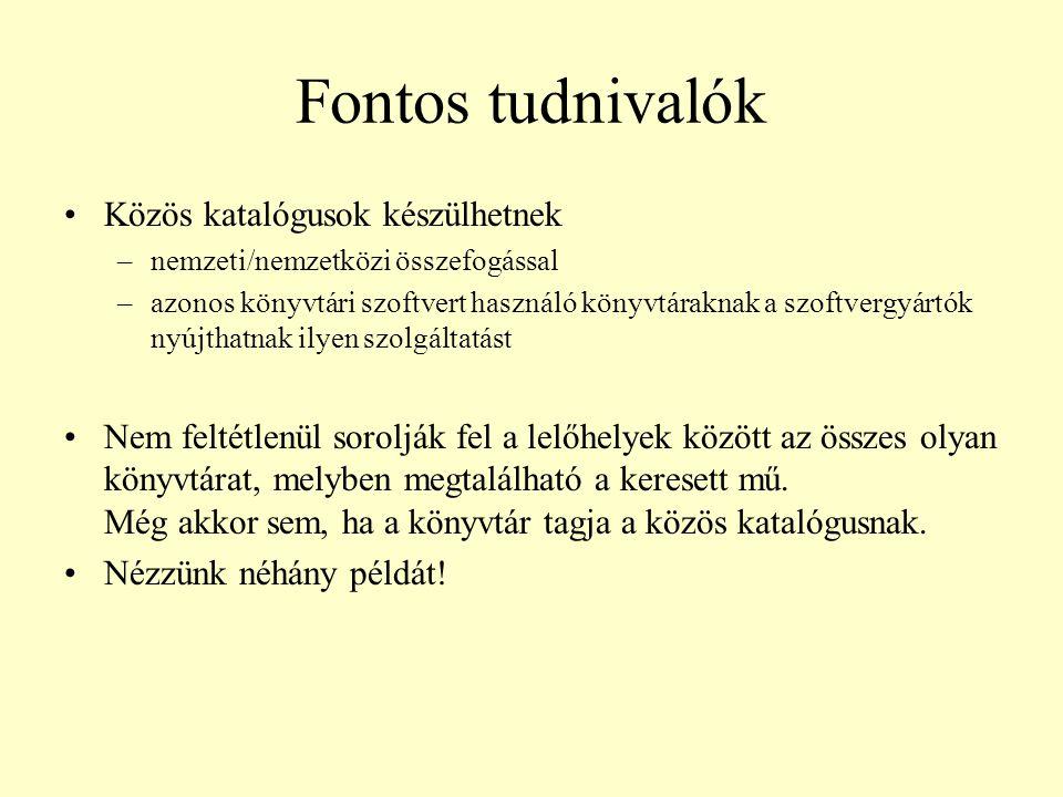Magyar Országos Közös Katalógus Egyesület (MOKKA) http://www.mokka.hu/ Itt azt láthatjuk, hogy a MOKKÁ-ban résztvevő könyvtárak közül hatban található meg a keresett mű.