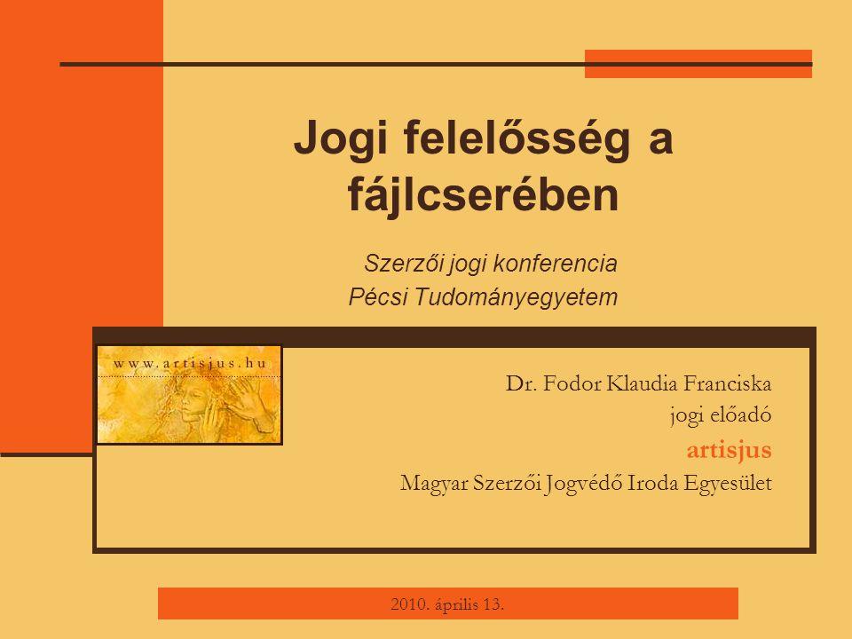 Jogi felelősség a fájlcserében Szerzői jogi konferencia Pécsi Tudományegyetem Dr.