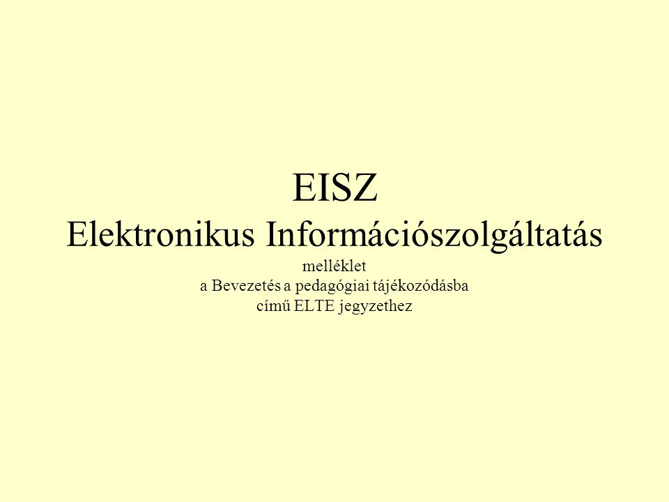 EISZ Elektronikus Információszolgáltatás melléklet a Bevezetés a pedagógiai tájékozódásba című ELTE jegyzethez