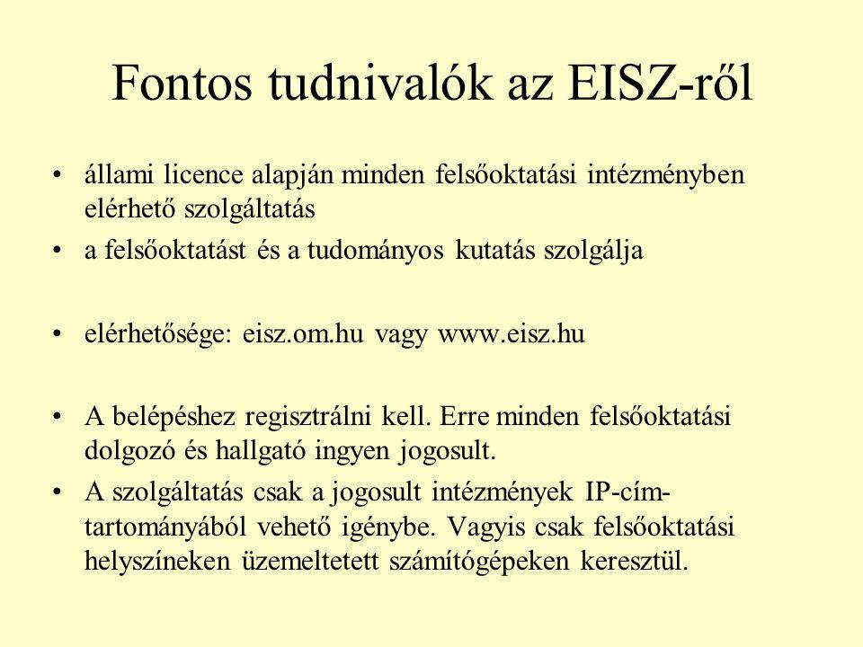 Fontos tudnivalók az EISZ-ről állami licence alapján minden felsőoktatási intézményben elérhető szolgáltatás a felsőoktatást és a tudományos kutatás szolgálja elérhetősége: eisz.om.hu vagy www.eisz.hu A belépéshez regisztrálni kell.