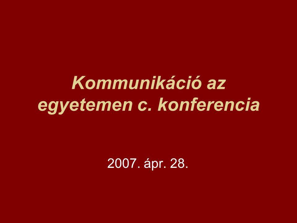 Kommunikáció az egyetemen c. konferencia 2007. ápr. 28.